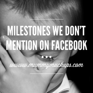 MILESTONES WE DON'T MENTION ON FACEBOOK