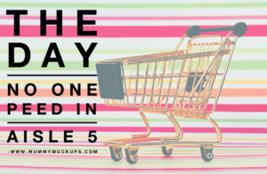 THE DAY NO ONE PEED IN AISLE 5 – LIVING THE DREAM