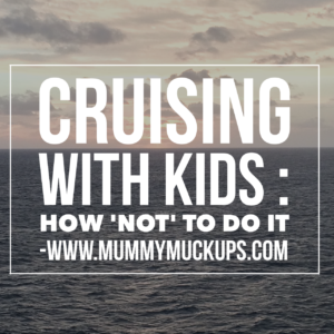 CRUISING WITH KIDS; HOW 'NOT' TO DO IT.
