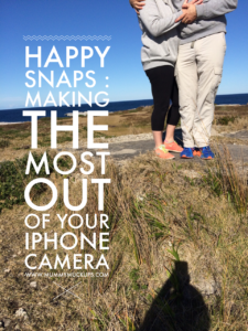 HAPPY SNAPS : MAKING THE MOST OUT OF YOUR iPHONE CAMERA